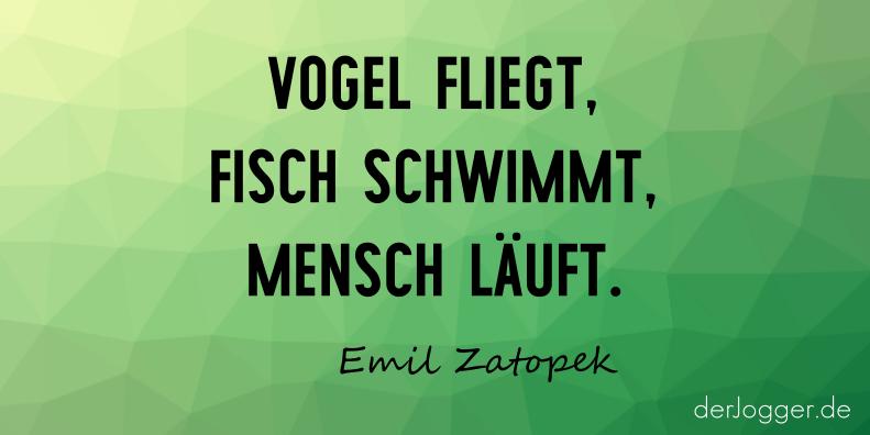 Zitat Von Zatopek über Das Joggen: Vogel Fliegt, Fisch Schwimmt, Mensch  Läuft.